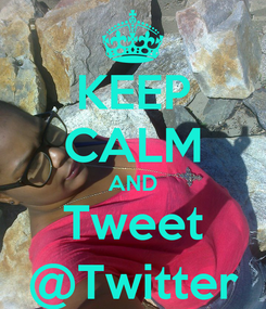Poster: KEEP CALM AND Tweet @Twitter