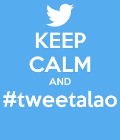 Poster: KEEP CALM AND #tweetalao