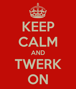 Poster: KEEP CALM AND TWERK ON