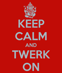 Poster: KEEP CALM AND TWERK ON
