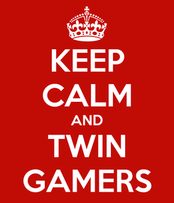 Poster: KEEP CALM AND TWIN GAMERS