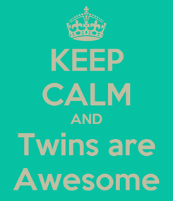 Poster: KEEP CALM AND Twins are Awesome