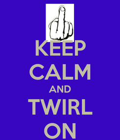 Poster: KEEP CALM AND TWIRL ON
