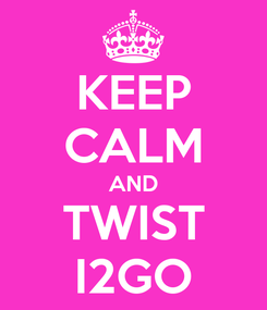 Poster: KEEP CALM AND TWIST I2GO