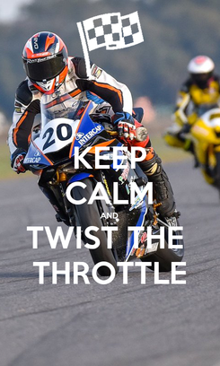 Poster: KEEP CALM AND TWIST THE  THROTTLE