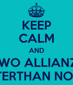 Poster: KEEP CALM AND TWO ALLIANZ1 IS BETTERTHAN NOTHING