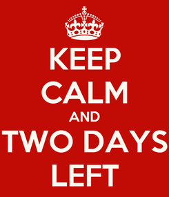 Poster: KEEP CALM AND TWO DAYS LEFT