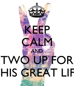 Poster: KEEP CALM AND TWO UP FOR THIS GREAT LIFE