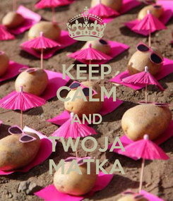 Poster: KEEP CALM AND TWOJA MATKA