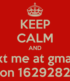 Poster: KEEP CALM AND txt me at gmail on 1629282