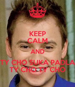 Poster: KEEP CALM AND TY CHO SUKA PADLA TY CHO TY CHO