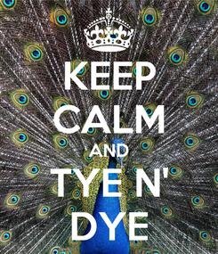 Poster: KEEP CALM AND TYE N' DYE