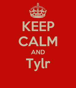 Poster: KEEP CALM AND Tylr