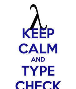 Poster: KEEP CALM AND TYPE CHECK
