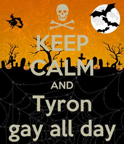 Poster: KEEP CALM AND Tyron gay all day