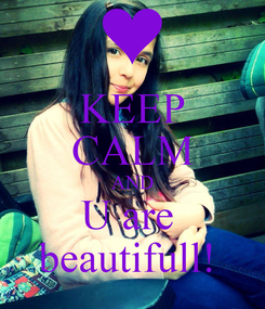 Poster: KEEP CALM AND U are  beautifull!