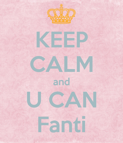 Poster: KEEP CALM and U CAN Fanti