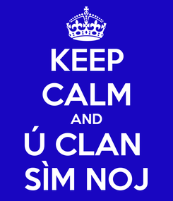 Poster: KEEP CALM AND Ú CLAN  SÌM NOJ