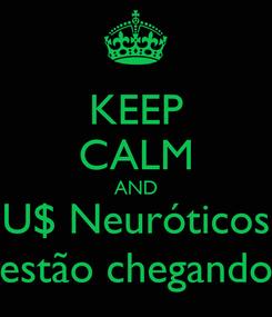 Poster: KEEP CALM AND U$ Neuróticos estão chegando