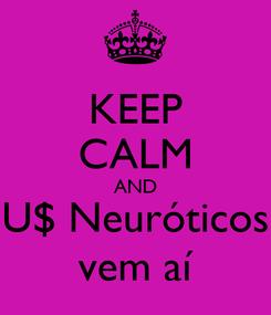 Poster: KEEP CALM AND U$ Neuróticos vem aí