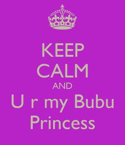 Poster: KEEP CALM AND U r my Bubu Princess