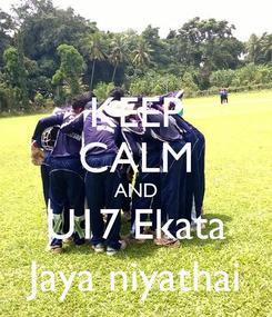 Poster: KEEP CALM AND U17 Ekata Jaya niyathai