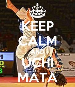 Poster: KEEP CALM AND UCHI MATA