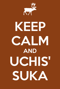 Poster: KEEP CALM AND UCHIS' SUKA