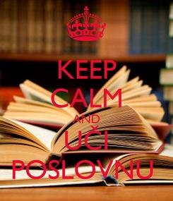 Poster: KEEP CALM AND UČI POSLOVNU