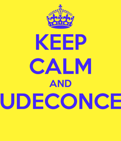 Poster: KEEP CALM AND UDECONCE