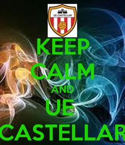 Poster: KEEP CALM AND UE  CASTELLAR