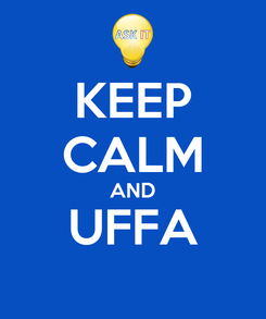 Poster: KEEP CALM AND UFFA