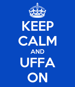 Poster: KEEP CALM AND UFFA ON
