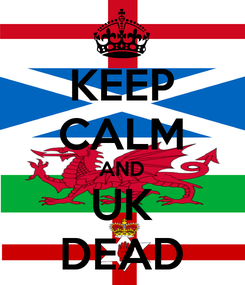 Poster: KEEP CALM AND UK DEAD