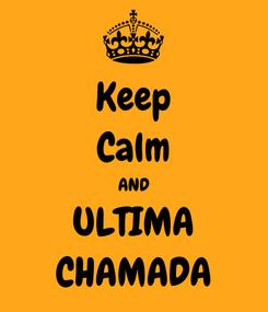 Poster: Keep Calm AND ULTIMA CHAMADA