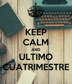 Poster: KEEP CALM AND ULTIMO CUATRIMESTRE