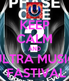 Poster: KEEP CALM AND ULTRA MUSIC  FASTIVAL