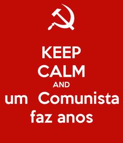Poster: KEEP CALM AND um  Comunista faz anos