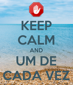 Poster: KEEP CALM AND UM DE CADA VEZ