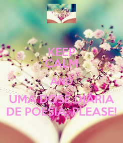 Poster: KEEP CALM AND UMA DOSE DIÁRIA DE POESIA, PLEASE!