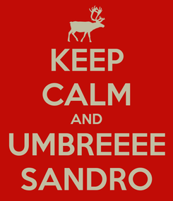 Poster: KEEP CALM AND UMBREEEE SANDRO