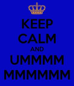 Poster: KEEP CALM AND UMMMM MMMMMM