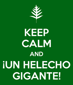 Poster: KEEP CALM AND ¡UN HELECHO GIGANTE!
