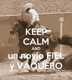 Poster: KEEP CALM AND un novio FIEL y VAQUERO