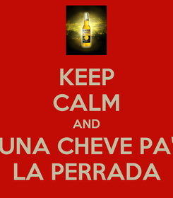 Poster: KEEP CALM AND UNA CHEVE PA' LA PERRADA