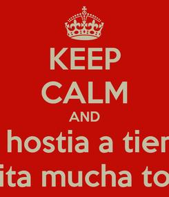 Poster: KEEP CALM AND una hostia a tiempo ONquita mucha tonteria