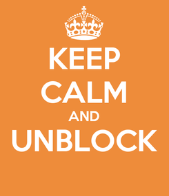 Poster: KEEP CALM AND UNBLOCK