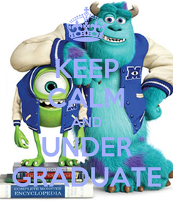 Poster: KEEP CALM AND UNDER GRADUATE