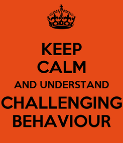 Poster: KEEP CALM AND UNDERSTAND CHALLENGING BEHAVIOUR