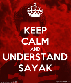 Poster: KEEP CALM AND UNDERSTAND SAYAK